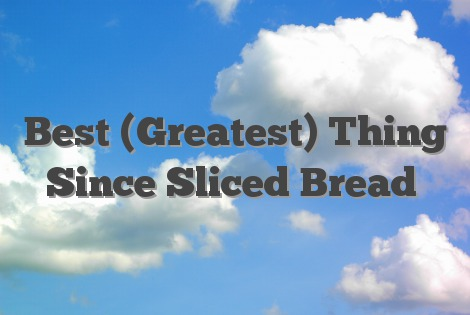 best thing since sliced bread idiom example sentence